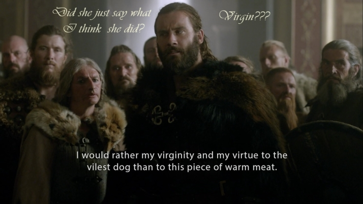 Rollo: wait I know that word... virgin... ahhhh Gods above No what she's a virgin?