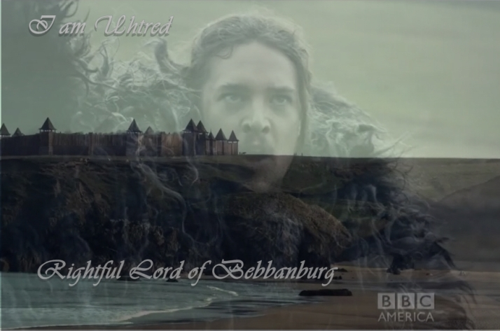 I am Uhtred rightful lord of Bebbanburg