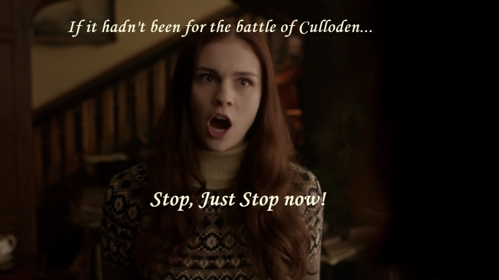 If it hadn't been for the battle of Culloden OMG Stop just stop...